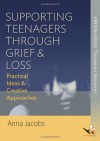 Supporting Teenagers Through Grief & Loss: Practical Ideas & Creative Approaches - Anna Jacobs