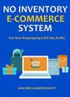 NO INVENTORY E-COMMERCE SYSTEM: One Hour Dropshipping & Gift Idea Profits - Lexi Grey, Martin Scott