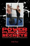 Power Punching Secrets: The Ultimate Study in Superior Punching Dynamics - Andy Puzyr