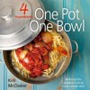 4 Ingredients: One Pot One Bowl: Rediscover the wonders of simple home cooked meals - Kim McCosker