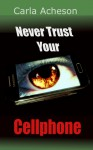 Never Trust Your Cellphone - Carla Acheson