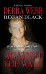 Against the Wall (Dangerous Protectors Book 1) - Debra Webb, Regan Black