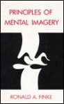 Principles Of Mental Imagery - Ronald A. Finke