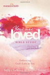 You Are Loved Bible Study: Embracing God's Love for You (Women of Faith) - Sally Clarkson, Angela Perritt, Mary Graham