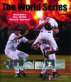 The World Series, Revised: An Illustrated Encyclopedia Of The Fall Classic Fully Revised And Updated - Josh Leventhal
