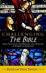 Challenging the Bible: Selections from the Writings and Speeches of Robert G. Ingersoll - Robert G. Ingersoll, Dean Tipton