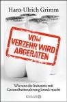 Vom Verzehr wird abgeraten: Wie uns die Industrie mit Gesundheitsnahrung krank macht (German Edition) - Hans-Ulrich Grimm
