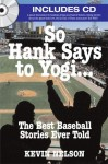 So Hank Says to Yogi . . .: The Best Baseball Stories Ever Told - Kevin Nelson
