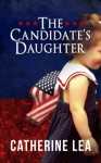 The Candidate's Daughter - Catherine Lea