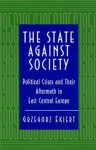 The State against Society - Grzegorz Ekiert