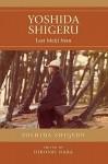 Yoshida Shigeru: Last Meiji Man - Shigeru Yoshida, Hiroshi Nara, Yoshida Ken-Ichi