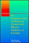 An Introduction to Issues in Community Health Nursing in Canada - Janet Ross Kerr, G. Kerr, Jannetta Macphail, Jannetta Mcphail, Loren Wilson, Sheilah Barrett