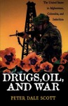 Drugs, Oil & War: The United States in Afghanistan, Colombia & Indochina - Peter Dale Scott
