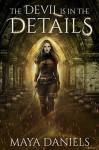 The Devil is in the Details (Broken Halos #1) - Maya Daniels