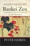 Bankei Zen: Translations from the Record of Bankei - Yoshito Hakeda, Peter Haskel, Mary Farkas