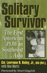 Solitary Survivor: The First American Pow In Southeast Asia - Lawrence R. Bailey Jr., Ron Martz