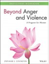 Beyond Anger and Violence: A Program for Women Participant Workbook - Stephanie S. Covington