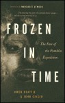 Frozen In Time: The Fate of the Franklin Expedition - Margaret Atwood, John Geiger;Owen Beattie, John Geiger