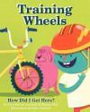 Training Wheels; How Did I Get Here? - Chris E. Barrett, Sally B. Hunter, Tyler Garrison