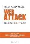 """WebAttack: Der Staat als Stalker - Wenn Sie denken: """"Egal, ich habe nichts zu verbergen"""", lesen Sie dieses Buch! (German Edition) - Roman Maria Koidl"""
