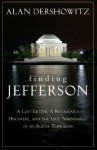 Finding, Framing, and Hanging Jefferson: A Lost Letter, a Remarkable Discovery, and Freedom of Speech in an Age of Terrorism - Alan M. Dershowitz
