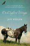 On Eagle's Wings: A Story Of Survival Against All Odds, Enduring Faith, And Intense Determination - Joy Peeler, On E Mike Moehrl