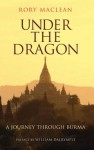 Under the Dragon: A Journey through Burma - Rory MacLean