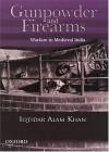 Gunpowder and Firearms: Warfare in Medieval India - Iqtidar Alam Khan