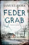 Federgrab: Thriller - (Ein Fall für Kommissar Munch, Band 2) - Samuel Bjørk, Gabriele Haefs