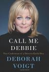 Call Me Debbie: True Confessions of a Down-to-Earth Diva - Deborah Voigt
