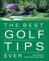 The Best Golf Tips Ever: Guaranteed Shot-Savers from the World's Top Pros - Nick Wright