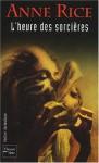L'heure des sorcières (La Saga des sorcières Mayfair, #2) - Anne Rice, Annick Granger de Scriba