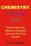 "Chemistry, Teaching, Life: ""Review What You Missed In Chemistry Class The First Time Around"" - Craig Anderson"