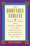 The Quotable Athlete: Words of Wisdom from Michael Jordan, Mia Hamm, Bonnie Blair, Wayne Gretzky, Joe Thiesman, and More - Michael McGovern, Susan Shelly