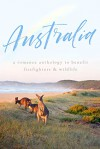 Australia: A Romance Anthology to Benefit Firefighters and Wildlife - Carly Phillips, Skye Warren, Melanie Moreland, Aleatha Romig, Julia Kent