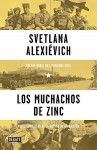 Los muchachos de zinc / Zinky Boys: Soviet Voices from the Afghanistan War (Spanish Edition) by Svetlana Alexievich Svetlana Alexievich (2016-07-26) - Svetlana Alexievich Svetlana Alexievich