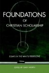 Foundations of Christian Scholarship: Essays in the Van Til Perspective - Gary North