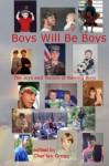 Boys Will Be Boys-The Joys and Terrors of Raising Boys - Cher'ley Grogg-Editor, Dusty Wallace, Dreama Pitt, Steve Scott, Theresa Jenner Garrido, Gloria Alden, Mike Staton, Linda Scott, Misty Montega, Maxwell Taylor, Cher'ley Grogg, Frank Lanerd, Del Grogg
