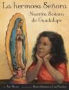 La hermosa Senora: Nuestra Senora de Guadalupe - Pat Mora, Steve Johnson, Lou Fancher, Adriana Dominguez