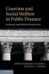 Coercion and Social Welfare in Public Finance: Economic and Political Perspectives - Jorge Martinez-Vazquez, Stanley L Winer