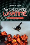 My Life During Wartime - Stephen W. Killam