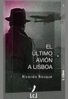 El último avión a Lisboa - Ricardo Bosque