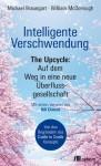 Intelligente Verschwendung: The Upcycle: Auf dem Weg in eine neue Überflussgesellschaft (German Edition) - Michael Braungart, William McDonough, Gabriele Gockel, Thomas Pampuch, Sonja Schumacher