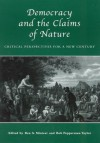 Democracy and the Claims of Nature: Critical Perspectives for a New Century - Ben A. Minteer, Minteer, Ben A. / Taylor, Bob Pepperman Minteer, Ben A. / Taylor, Bob Pepperman