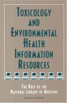 Toxicology And Environmental Health Information Resources: The Role Of The National Library Of Medicine - Catharyn T. Liverman, Carrie E. Ingalls, Carolyn E. Fulco, Howard M. Kipen