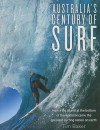 Australia's Century of Surf: How a Big Island at the Bottom of the World Became the Greatest Surfing Nation on Earth - Tim Baker