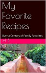My Favorite Recipes: Over a Century of Family Favorites - H B