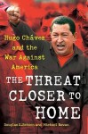 The Threat Closer to Home: Hugo Chavez and the War Against America - Douglas Schoen, Michael Rowan