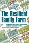 The Resilient Family Farm: Supporting Agricultural Development and Rural Economic Growth - Gaye Burpee, Kim Wilson