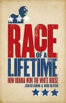 Race of a Lifetime: How Obama Won the White House - John Heilemann, Mark Halperin